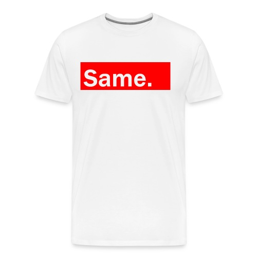 Same - Men's Premium T-Shirt