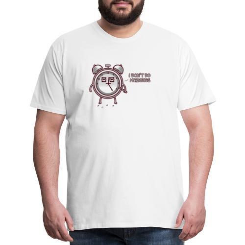 I don't do mornings - Men's Premium T-Shirt