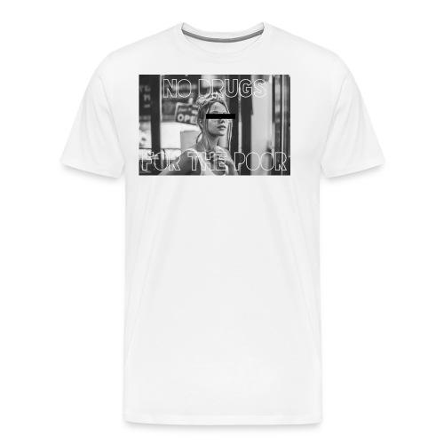 No drugs for the poor - Men's Premium T-Shirt