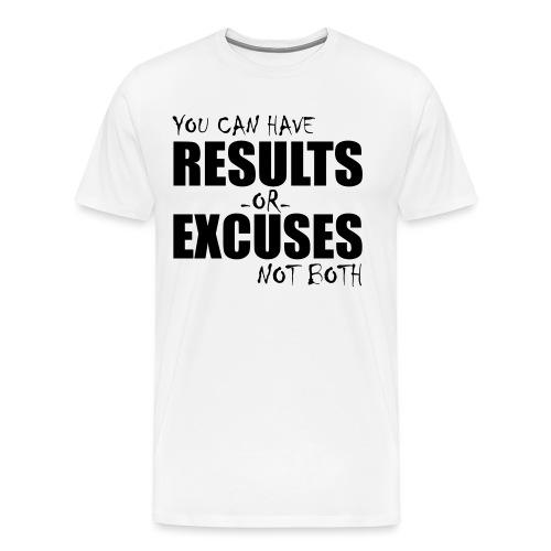 Results or Excuses - Men's Premium T-Shirt