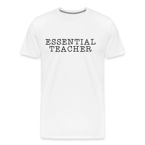 Essential Teacher Quarantine T-shirts - Men's Premium T-Shirt