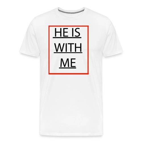 HE IS WITH ME - Men's Premium T-Shirt