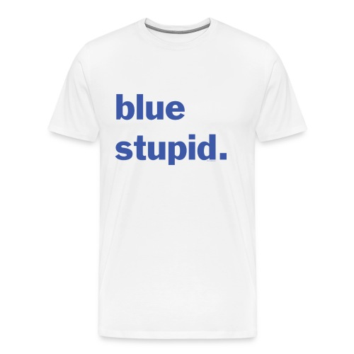 blue stupid. - Democrat Syndicate Faithful - Wh - Men's Premium T-Shirt