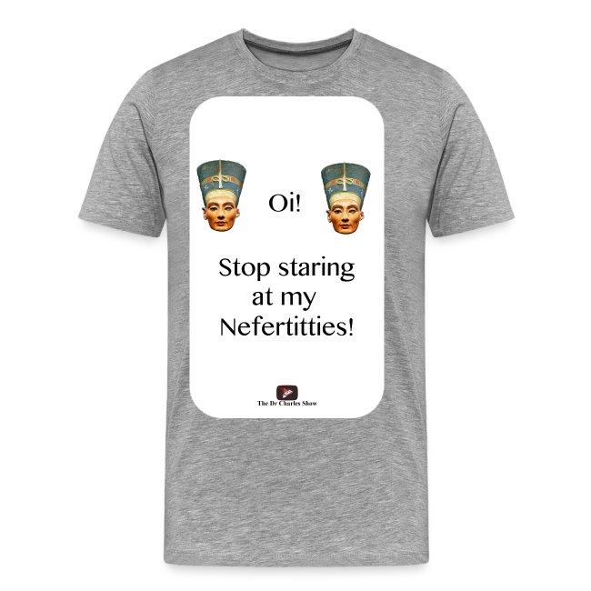 Oi, Stop Staring at my Nefertitties!