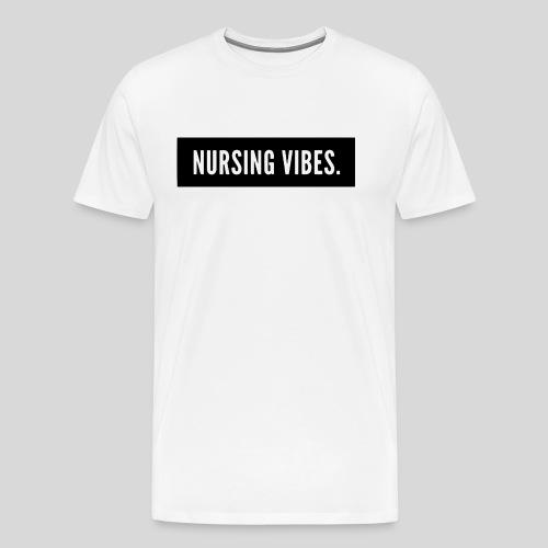 Nursing Vibes. - Men's Premium T-Shirt