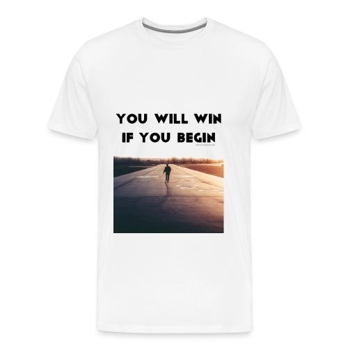 YOU WILL WIN IF YOU BEGIN - Men's Premium T-Shirt