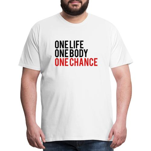 One Life One Body One Chance - Men's Premium T-Shirt