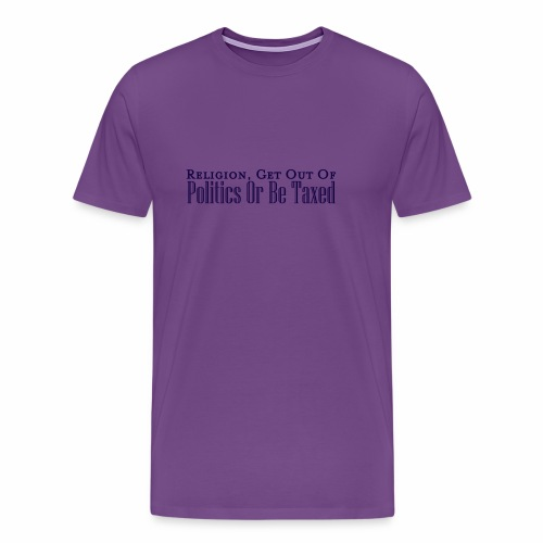 Religion, Politics and Taxes - Men's Premium T-Shirt
