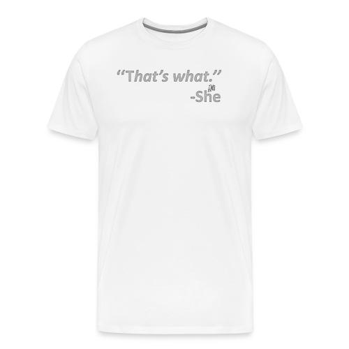 Thats what she said - Men's Premium T-Shirt