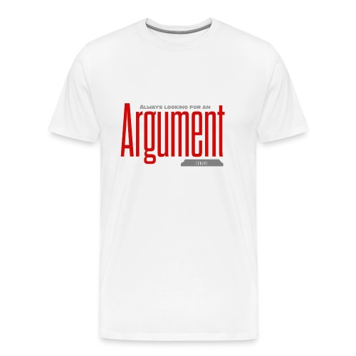 always looking for an argument - Men's Premium T-Shirt
