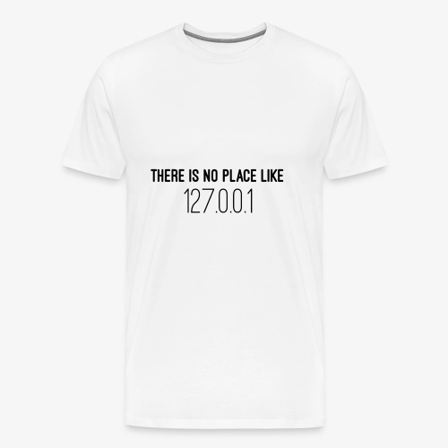 There is no place like home - Men's Premium T-Shirt