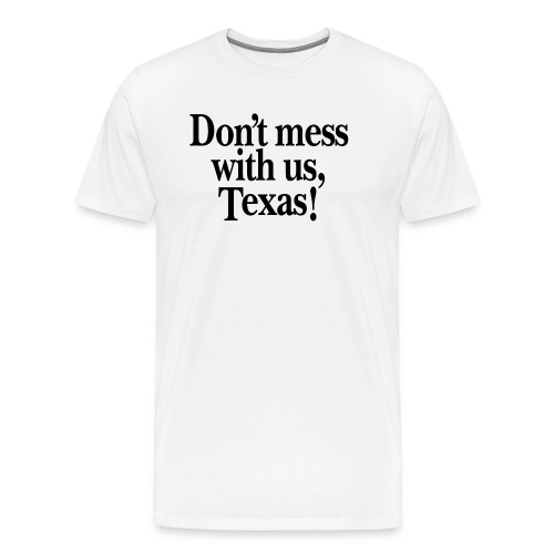 Don't mess with us, Texas - Men's Premium T-Shirt