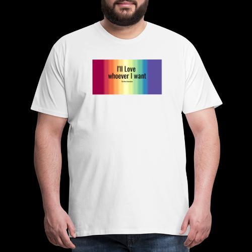 I'll Love whoever I want - Men's Premium T-Shirt