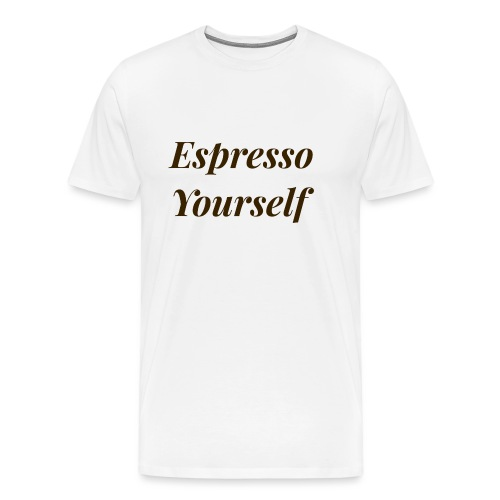 Espresso Yourself Women's Tee - Men's Premium T-Shirt
