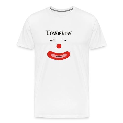 Tomorrow will be better - Men's Premium T-Shirt