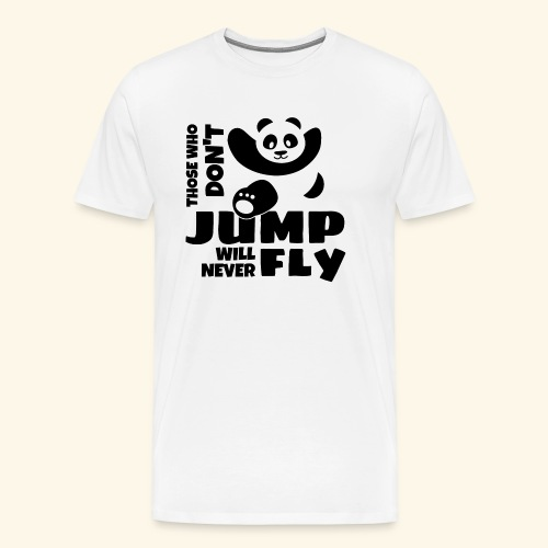 Those who dont jump will never fly - jumping panda - Men's Premium T-Shirt
