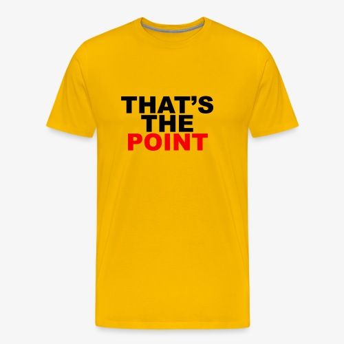 That's The Point - Men's Premium T-Shirt