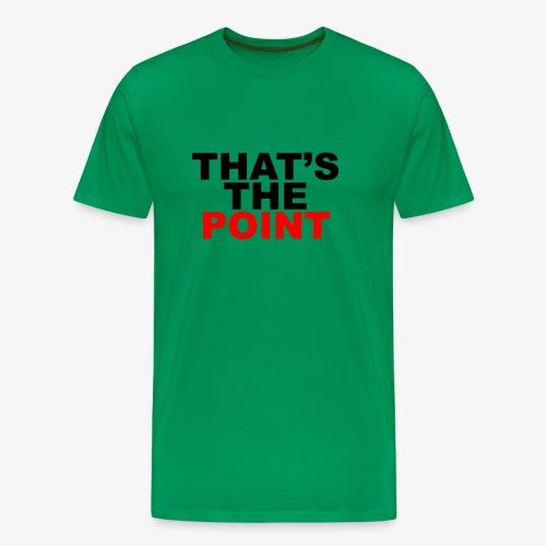 That's The Point - Men's Premium T-Shirt
