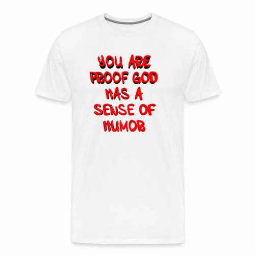 God has a Sense of Humor - Men's Premium T-Shirt