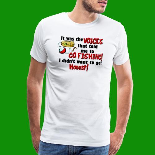 Voices Told Me to Go Fishing - Men's Premium T-Shirt