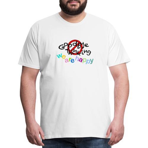 Goodbye Thinking WE ARE HAPPY - Men's Premium T-Shirt