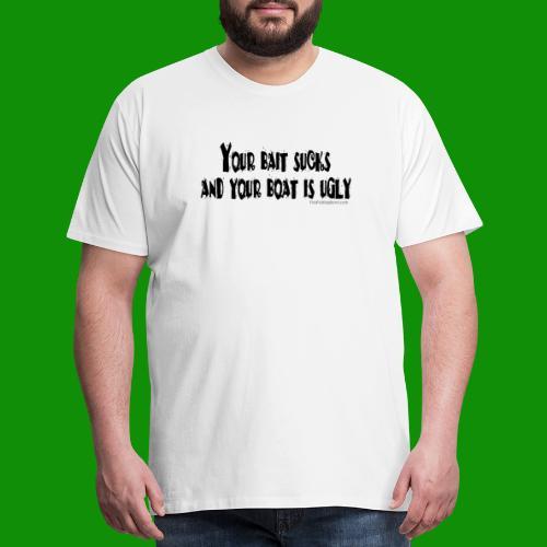 Fishing - Your Bait Sucks - Men's Premium T-Shirt