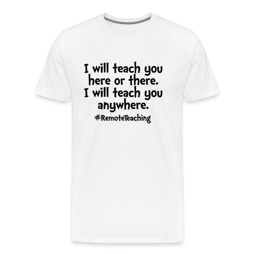I will teach you here or there - Remote Teaching - Men's Premium T-Shirt