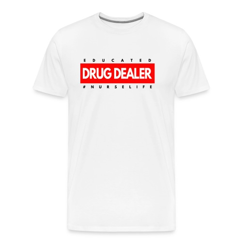 Trained Drug Dealer Funny Nurse Gift - Men's Premium T-Shirt