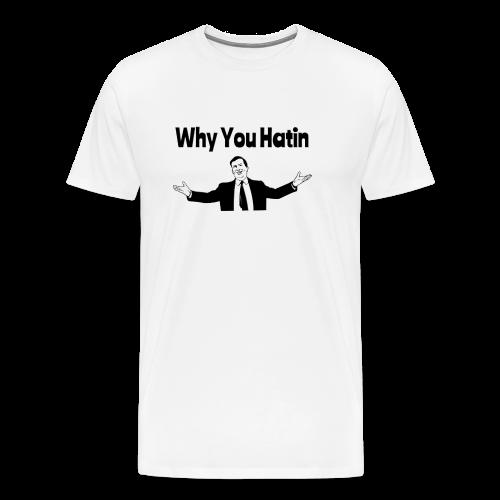 Why You Hatin - Men's Premium T-Shirt