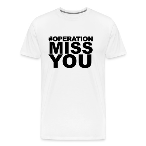 Operation Miss You - Men's Premium T-Shirt