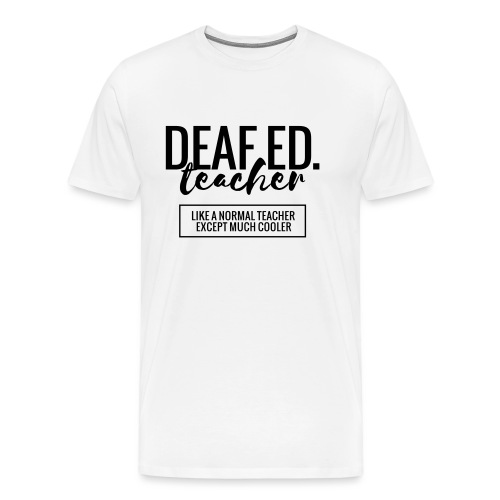 Cool Deaf Ed. Teacher Funny Teacher T-Shirt - Men's Premium T-Shirt
