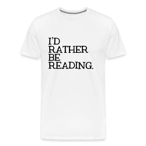 I'd Rather Be Reading Bookworm Book Lover T-shirt - Men's Premium T-Shirt