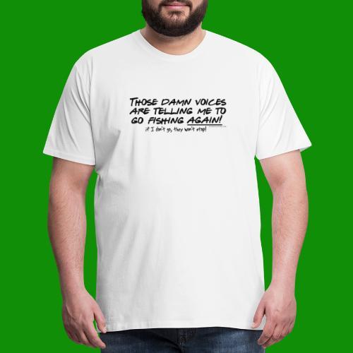 Listen to the fishing voices - Men's Premium T-Shirt