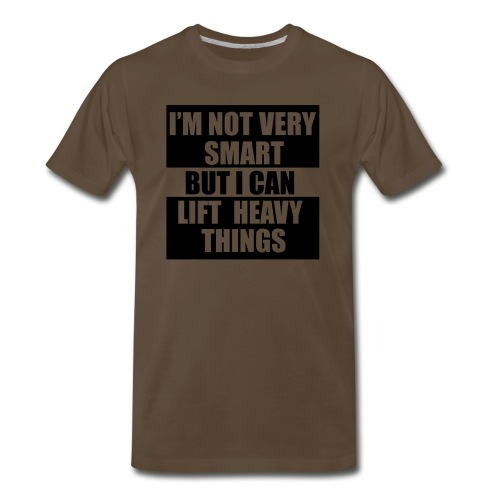 I'm not very smart, but I can lift heavy things gy - Men's Premium T-Shirt