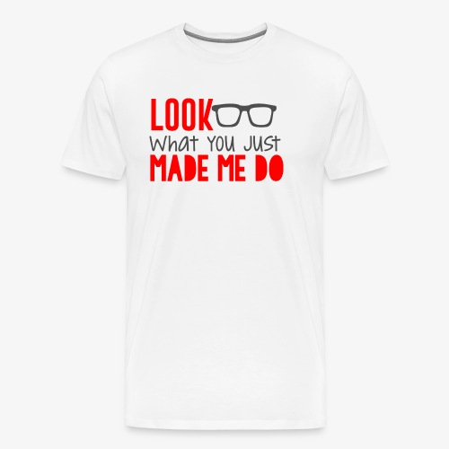 look what you just made me do - Men's Premium T-Shirt