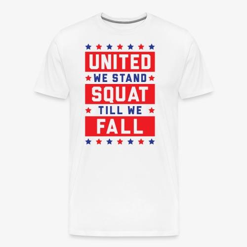 United We Stand, Squat Till We Fall - Men's Premium T-Shirt