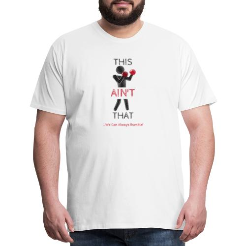 THIS AIN'T THAT (JuniorTheTruth) - Men's Premium T-Shirt