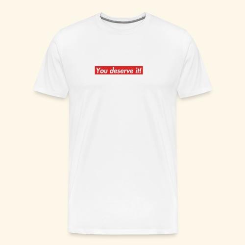 You deserve it! - Men's Premium T-Shirt