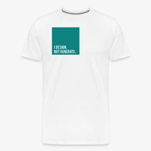 I Design. Not Generate. - Men's Premium T-Shirt