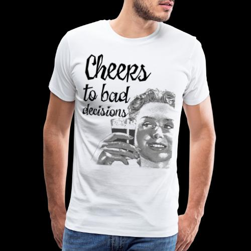 Cheers to Bad Decisions | Vintage Sarcasm - Men's Premium T-Shirt
