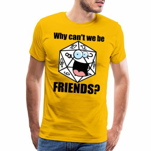 Why can't we be friends (D20 edition) - Men's Premium T-Shirt