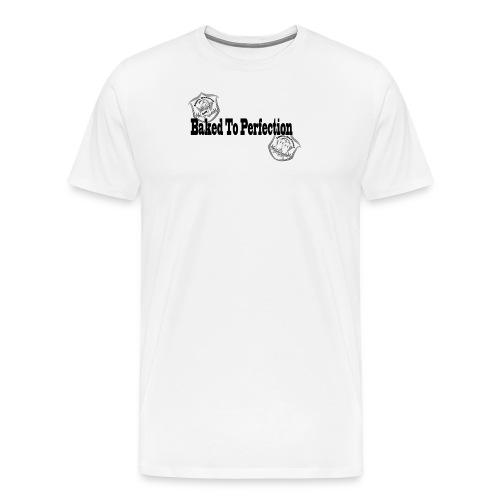 Baked to Perfection pothead friendly - BTP - Men's Premium T-Shirt