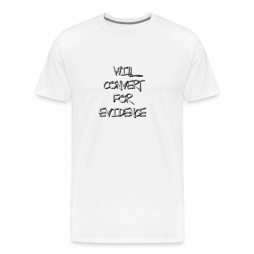 Will Convert for Evidence - Men's Premium T-Shirt