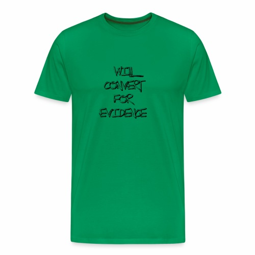 Will Convert for Evidence - Men's Premium T-Shirt