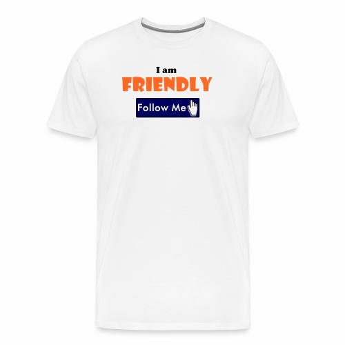 I am Friendly - Follow Me Series. - Men's Premium T-Shirt