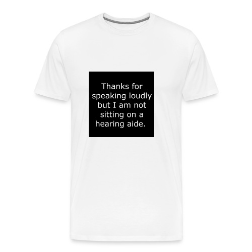 THANKS FOR SPEAKING LOUDLY BUT i AM NOT SITTING... - Men's Premium T-Shirt