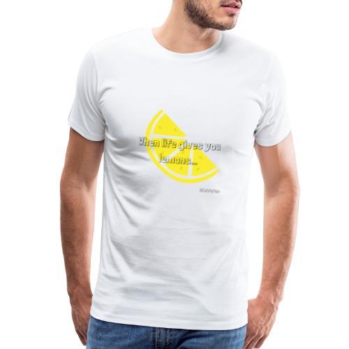 When Life Gives You Lemons - Men's Premium T-Shirt