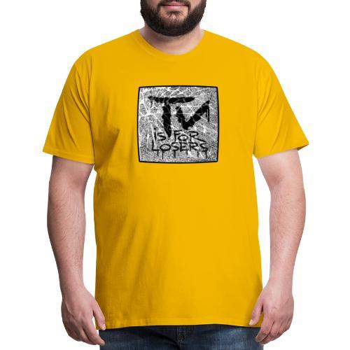 TV is for losers - Men's Premium T-Shirt