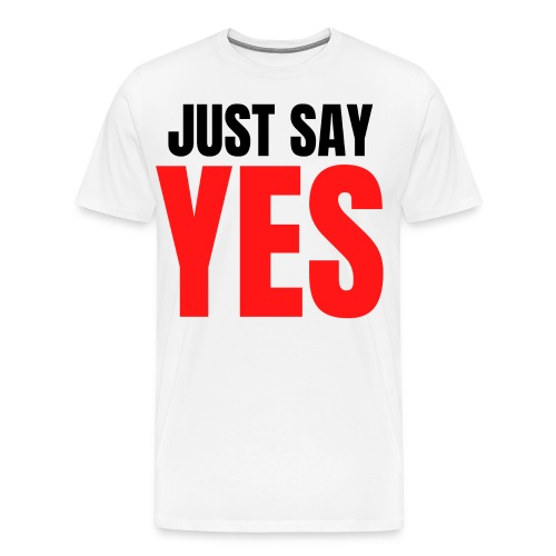 Just Say YES (black & red letters version) - Men's Premium T-Shirt