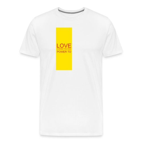 LOVE A WORD YOU GIVE POWER TO - Men's Premium T-Shirt